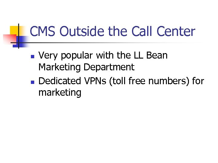 CMS Outside the Call Center n n Very popular with the LL Bean Marketing