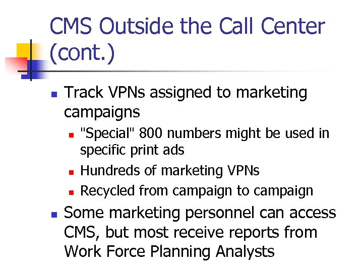 CMS Outside the Call Center (cont. ) n Track VPNs assigned to marketing campaigns