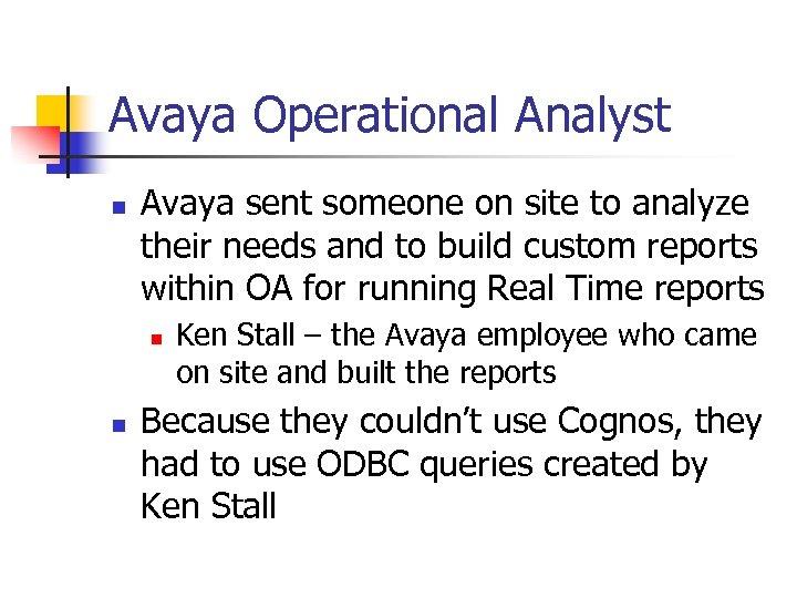 Avaya Operational Analyst n Avaya sent someone on site to analyze their needs and