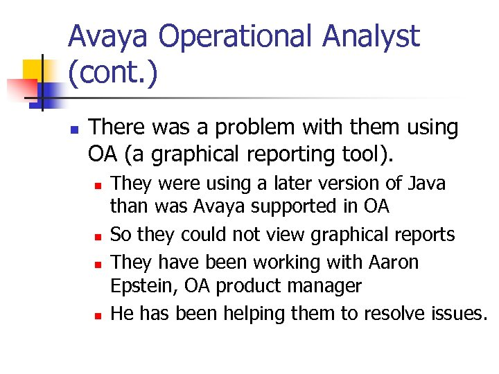 Avaya Operational Analyst (cont. ) n There was a problem with them using OA