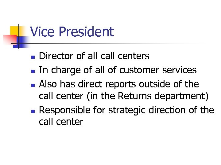 Vice President n n Director of all centers In charge of all of customer