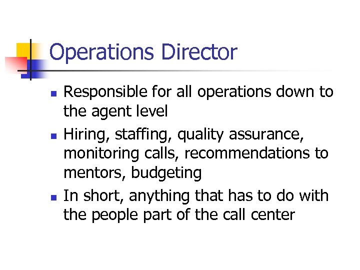 Operations Director n n n Responsible for all operations down to the agent level