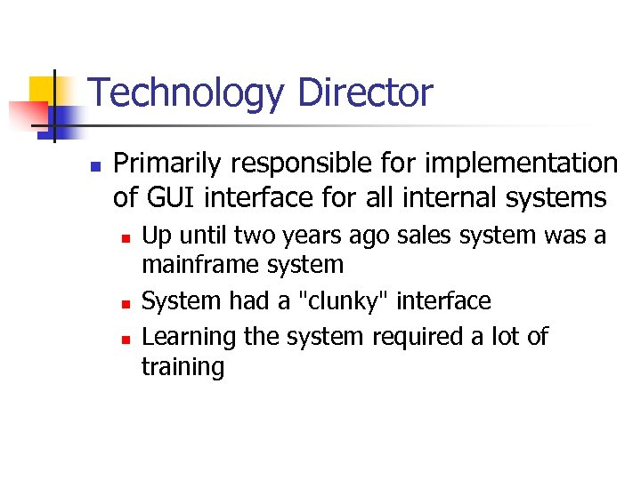 Technology Director n Primarily responsible for implementation of GUI interface for all internal systems