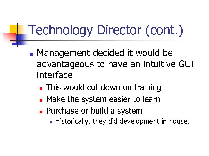 Technology Director (cont. ) n Management decided it would be advantageous to have an