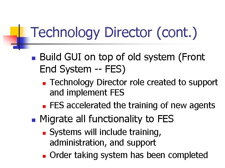 Technology Director (cont. ) n Build GUI on top of old system (Front End