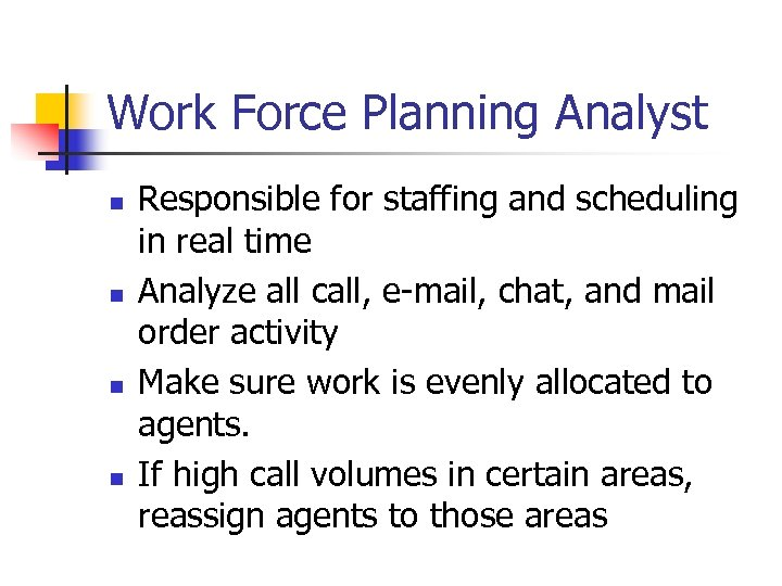 Work Force Planning Analyst n n Responsible for staffing and scheduling in real time