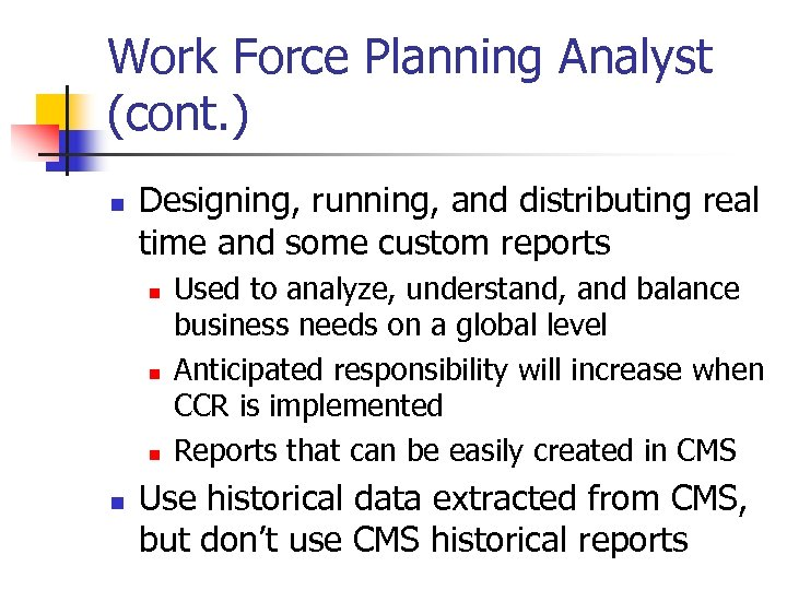 Work Force Planning Analyst (cont. ) n Designing, running, and distributing real time and