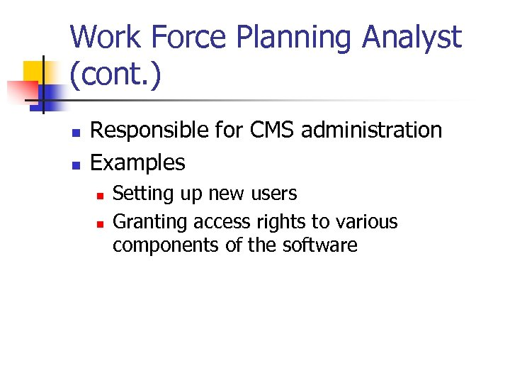 Work Force Planning Analyst (cont. ) n n Responsible for CMS administration Examples n