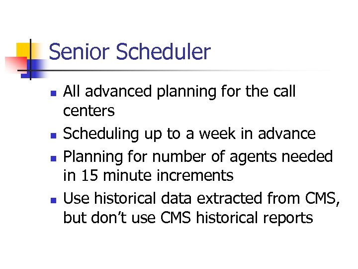 Senior Scheduler n n All advanced planning for the call centers Scheduling up to