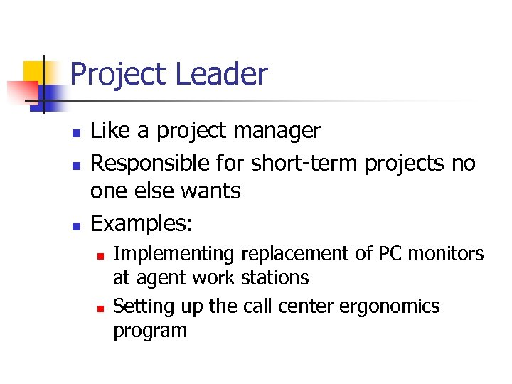 Project Leader n n n Like a project manager Responsible for short-term projects no