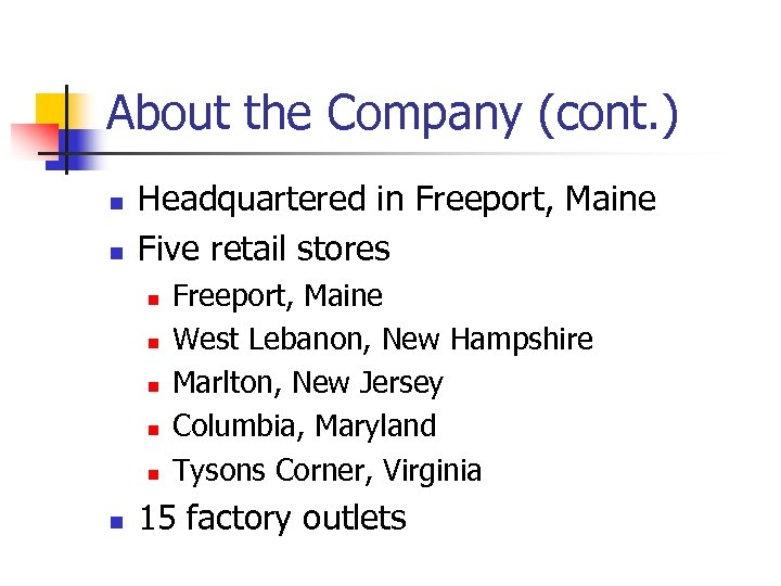 About the Company (cont. ) n n Headquartered in Freeport, Maine Five retail stores
