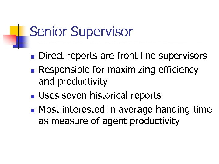 Senior Supervisor n n Direct reports are front line supervisors Responsible for maximizing efficiency