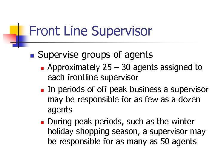 Front Line Supervisor n Supervise groups of agents n n n Approximately 25 –