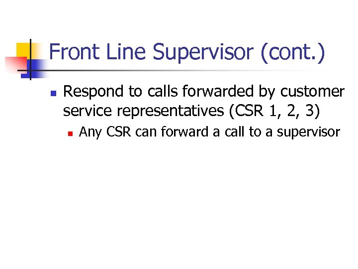 Front Line Supervisor (cont. ) n Respond to calls forwarded by customer service representatives