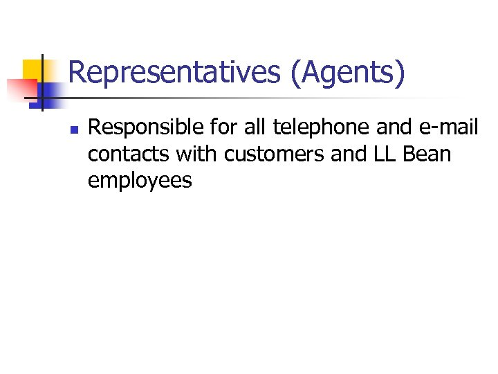 Representatives (Agents) n Responsible for all telephone and e-mail contacts with customers and LL