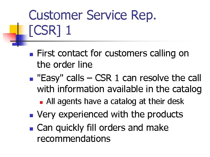 Customer Service Rep. [CSR] 1 n n First contact for customers calling on the