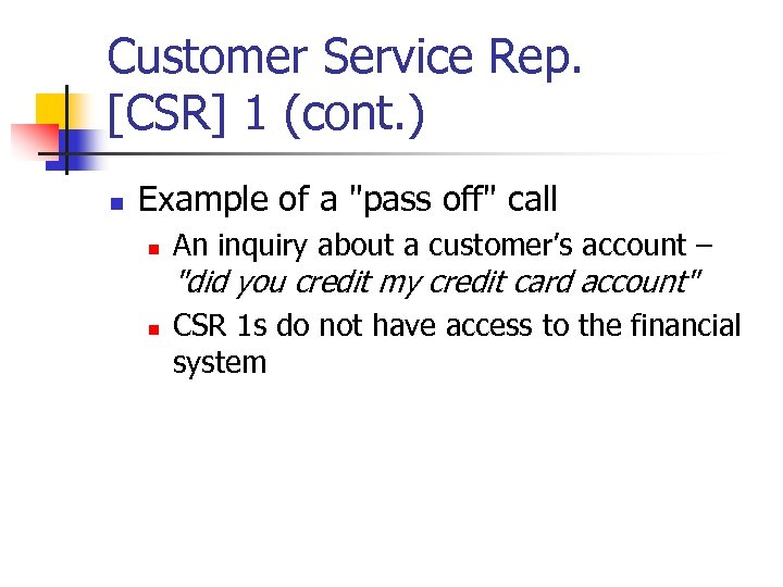 Customer Service Rep. [CSR] 1 (cont. ) n Example of a