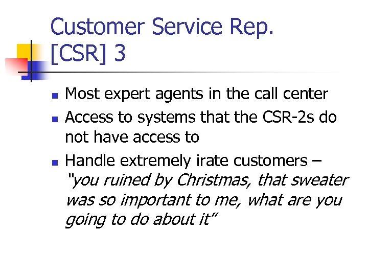 Customer Service Rep. [CSR] 3 n n n Most expert agents in the call