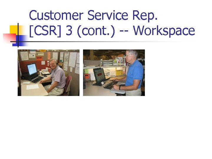 Customer Service Rep. [CSR] 3 (cont. ) -- Workspace