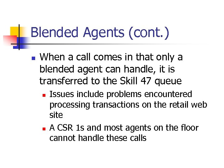 Blended Agents (cont. ) n When a call comes in that only a blended