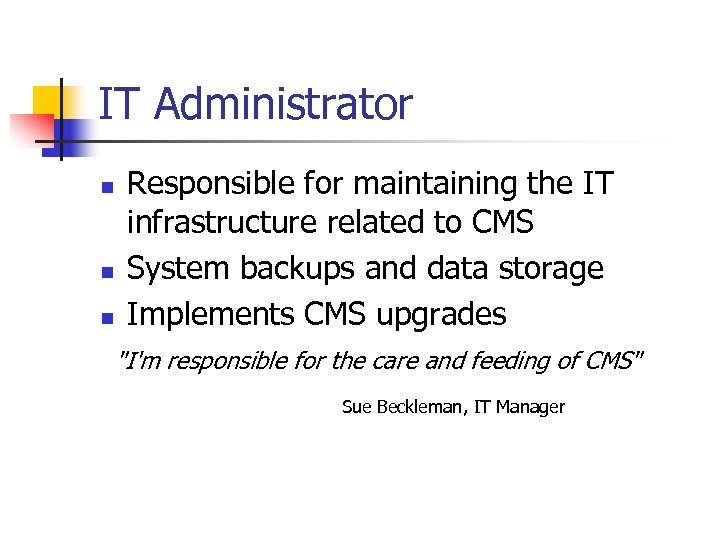 IT Administrator n n n Responsible for maintaining the IT infrastructure related to CMS