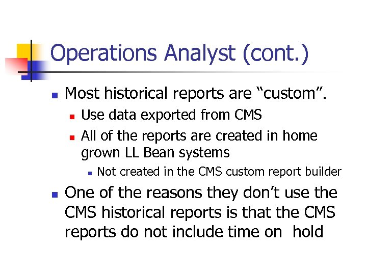 """Operations Analyst (cont. ) n Most historical reports are """"custom"""". n n Use data"""