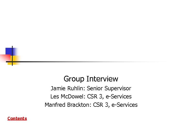 Group Interview C Group Interview Jamie Ruhlin: Senior Supervisor Les Mc. Dowel: CSR 3,
