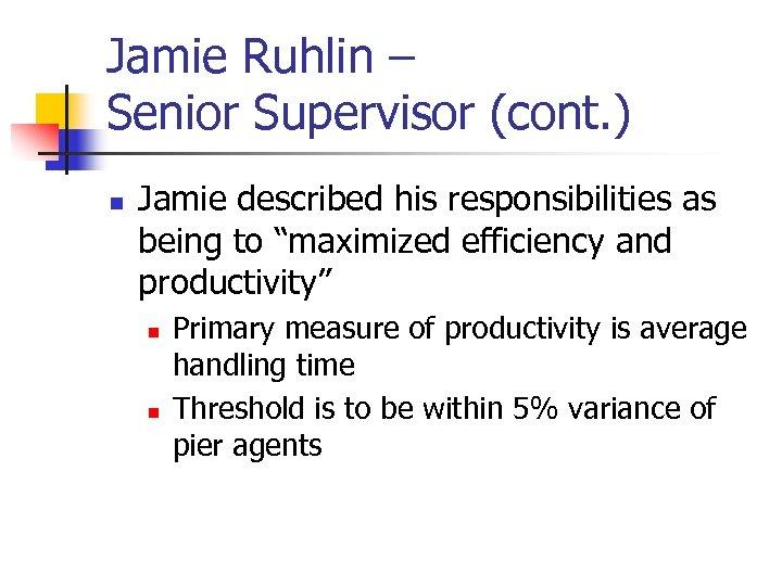 Jamie Ruhlin – Senior Supervisor (cont. ) n Jamie described his responsibilities as being