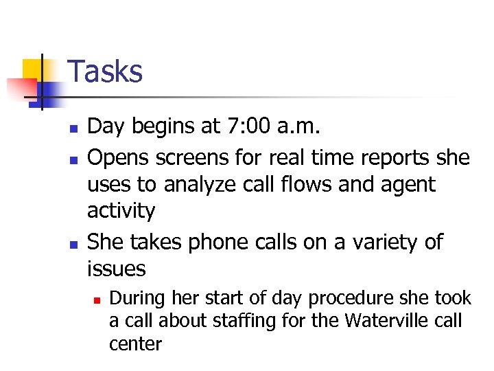 Tasks n n n Day begins at 7: 00 a. m. Opens screens for