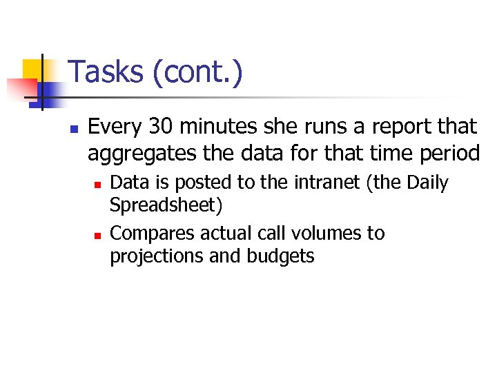 Tasks (cont. ) n Every 30 minutes she runs a report that aggregates the