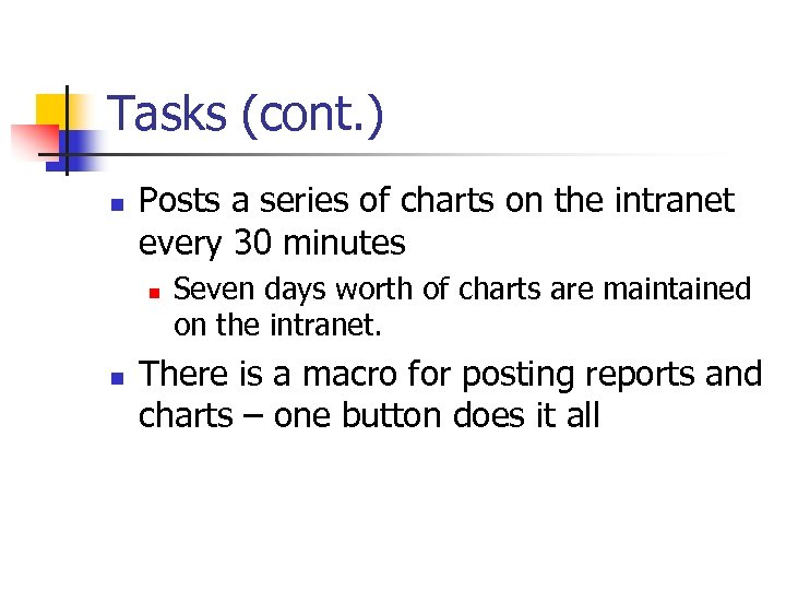 Tasks (cont. ) n Posts a series of charts on the intranet every 30