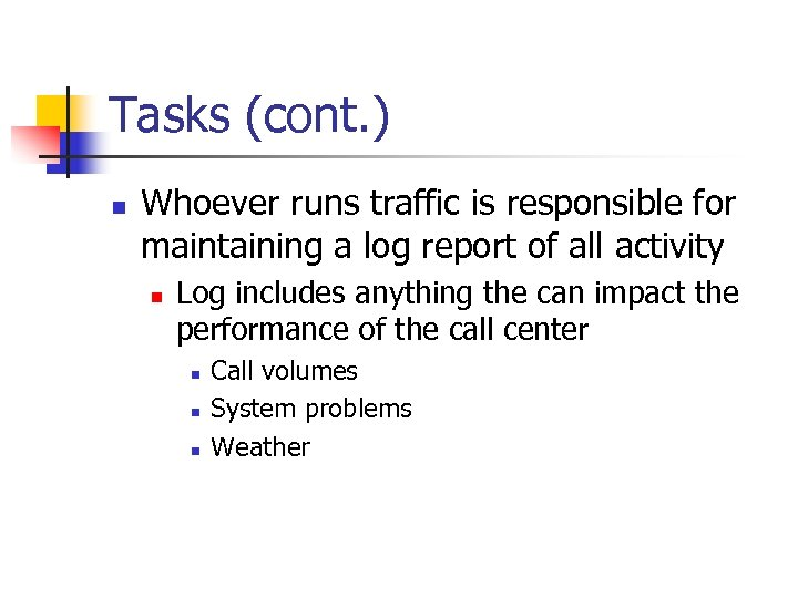 Tasks (cont. ) n Whoever runs traffic is responsible for maintaining a log report