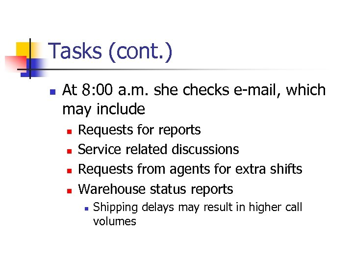 Tasks (cont. ) n At 8: 00 a. m. she checks e-mail, which may