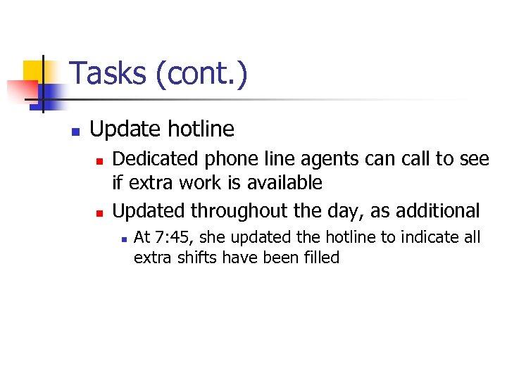 Tasks (cont. ) n Update hotline n n Dedicated phone line agents can call
