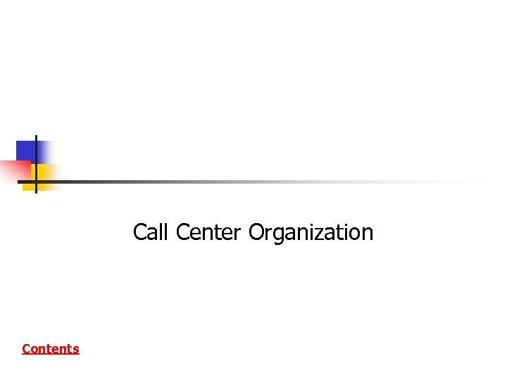 Call Center Organization Contents