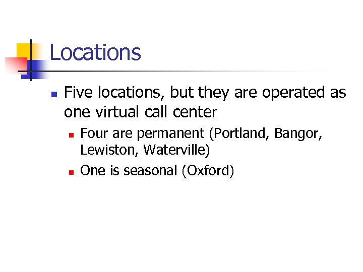 Locations n Five locations, but they are operated as one virtual call center n