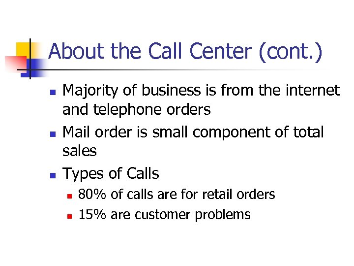 About the Call Center (cont. ) n n n Majority of business is from