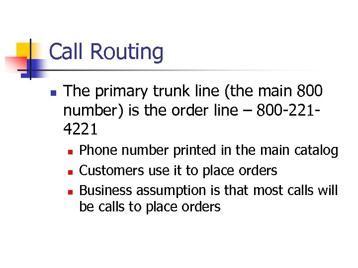 Call Routing n The primary trunk line (the main 800 number) is the order