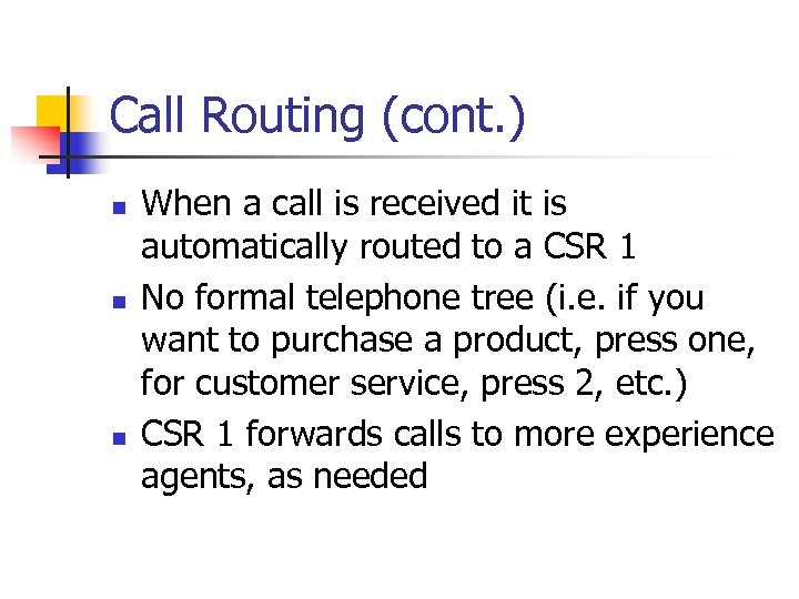 Call Routing (cont. ) n n n When a call is received it is