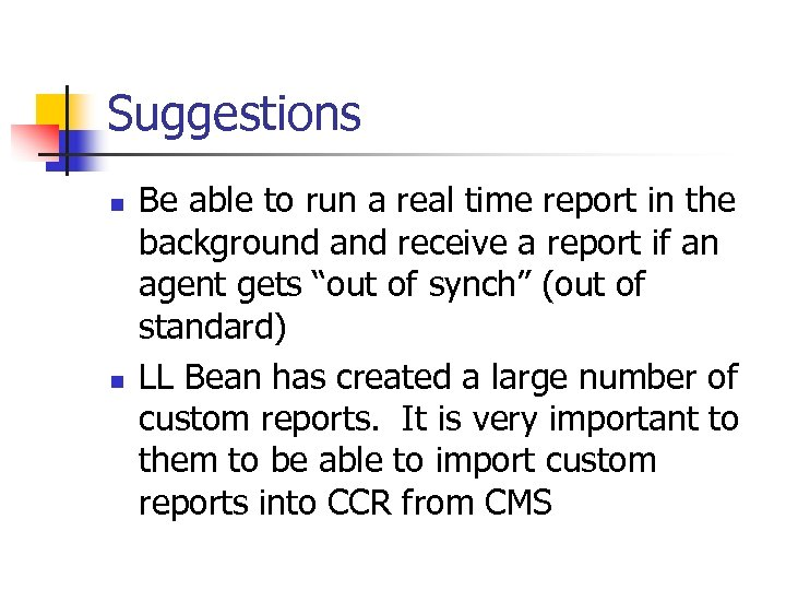 Suggestions n n Be able to run a real time report in the background