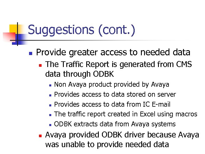 Suggestions (cont. ) n Provide greater access to needed data n The Traffic Report