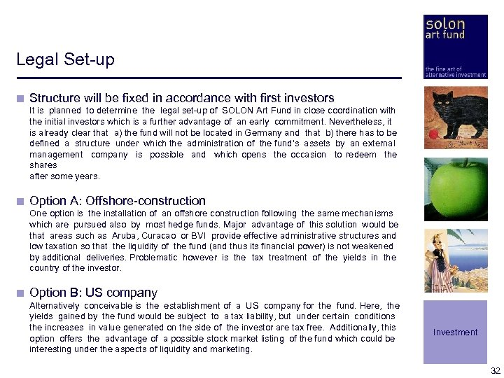 Legal Set-up < Structure will be fixed in accordance with first investors It is