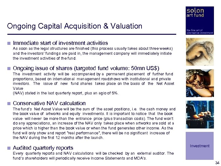 Ongoing Capital Acquisition & Valuation < Immediate start of investment activities < As soon