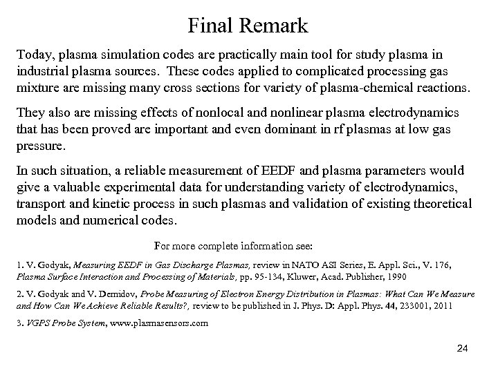 Final Remark Today, plasma simulation codes are practically main tool for study plasma in
