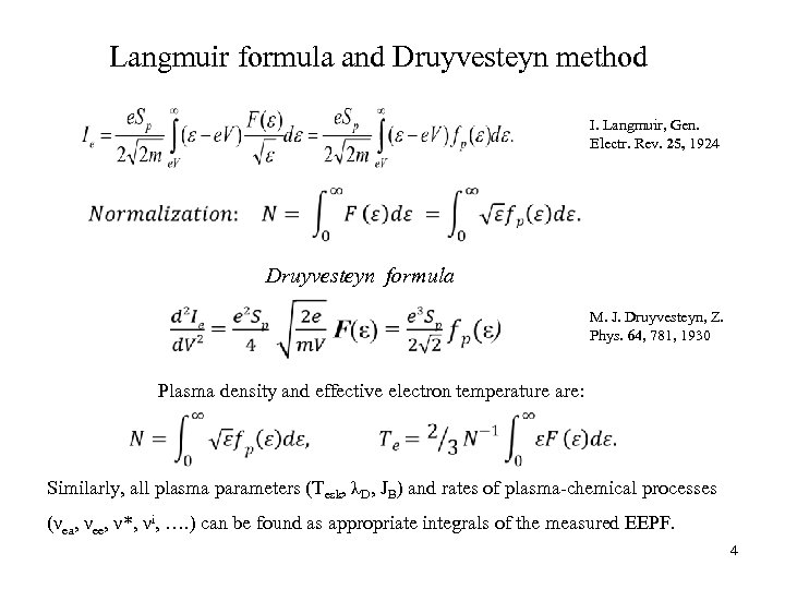 Langmuir formula and Druyvesteyn method I. Langmuir, Gen. Electr. Rev. 25, 1924 Druyvesteyn formula