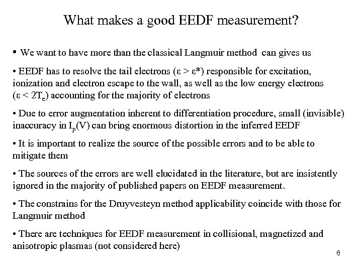 What makes a good EEDF measurement? • We want to have more than the
