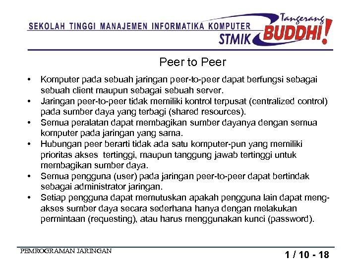 Peer to Peer • • • Komputer pada sebuah jaringan peer-to-peer dapat berfungsi sebagai