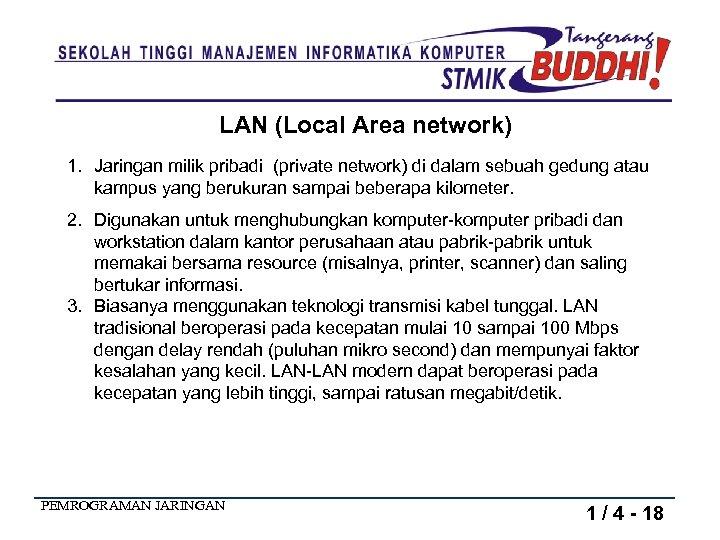 LAN (Local Area network) 1. Jaringan milik pribadi (private network) di dalam sebuah gedung