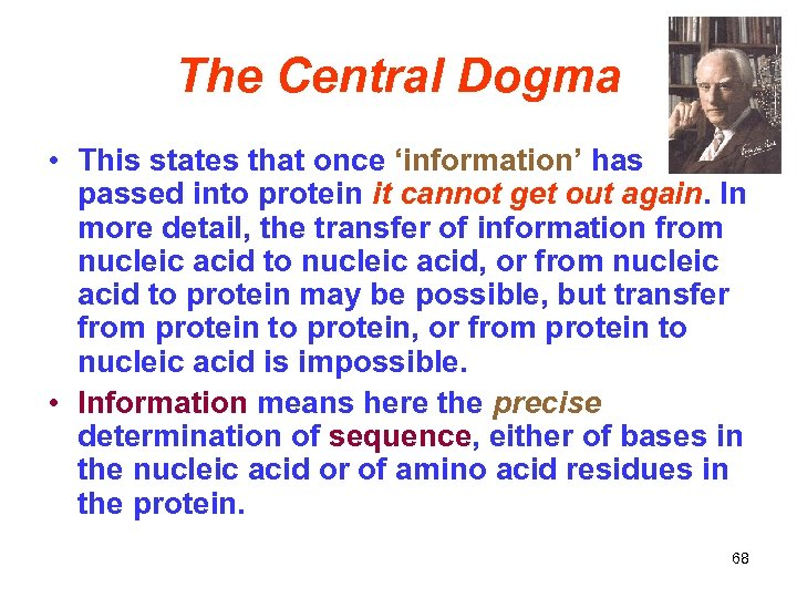 The Central Dogma • This states that once 'information' has passed into protein it