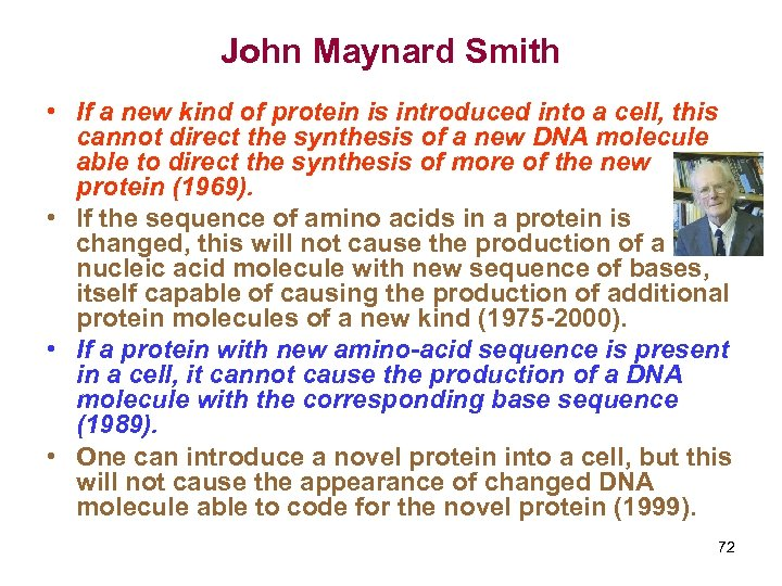 John Maynard Smith • If a new kind of protein is introduced into a